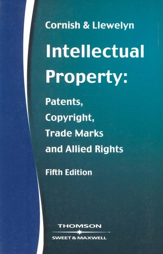 Intellectual Property: Patents, Copyrights, Trademarks & Allied Rights: Patents, Copyrights, Trademarks and Allied Rights By W. R. Cornish