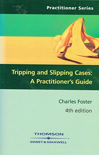 Tripping and Slipping Cases: A Practitioner's Guide By Charles Foster
