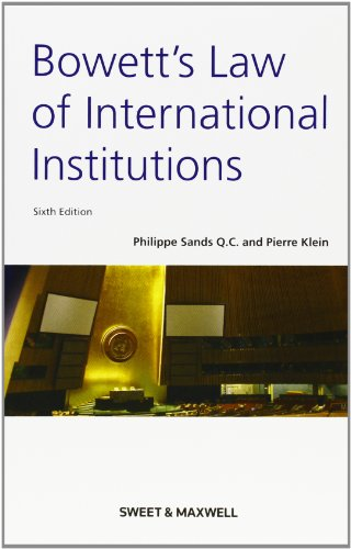 Bowett's Law of International Institutions By Philippe Sands, QC