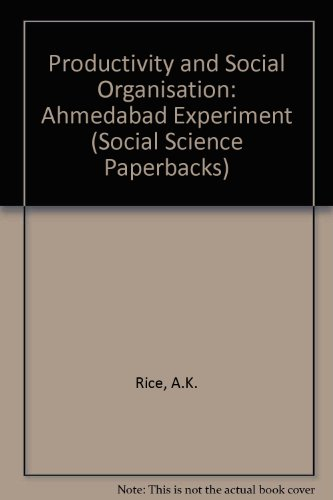 Productivity and Social Organisation: Ahmedabad Experiment (Social Science Paperbacks) By A.K. Rice