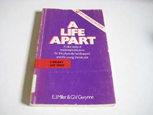 Life Apart: Pilot Study of Residential Institutions for the Physically Handicapped and the Young Chronic Sick (Social Science Paperbacks) By G.V. Gwynne