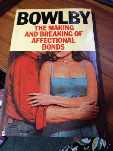 Making and Breaking of Affectional Bonds By John Bowlby