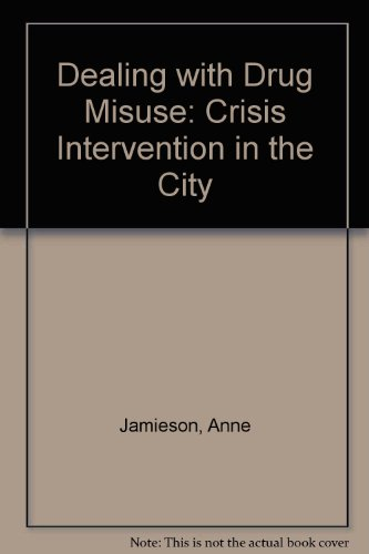 Dealing with Drug Misuse: Crisis Intervention in the City By etc.