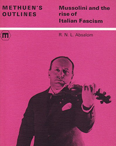 Mussolini and the Rise of Italian Fascism (Outlines S.) By R.N.L. Absalom