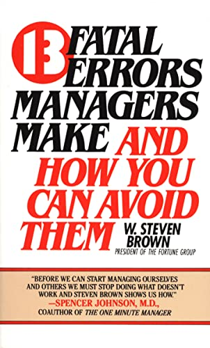 13 Fatal Errors Managers Make and How You Can Avoid Them By W Steven Brown