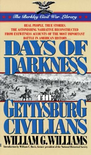 Days of Darkness: The Gettysburg Civilians By William G Williams