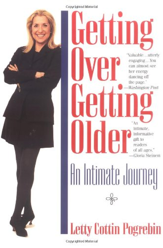 Getting over Getting Older By Letty Cottin Pogrebin