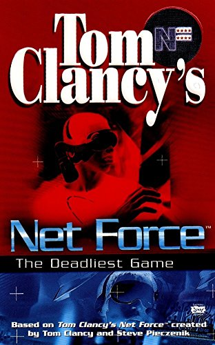 Tom Clancy's Net Force: The Deadliest Game By Tom Clancy
