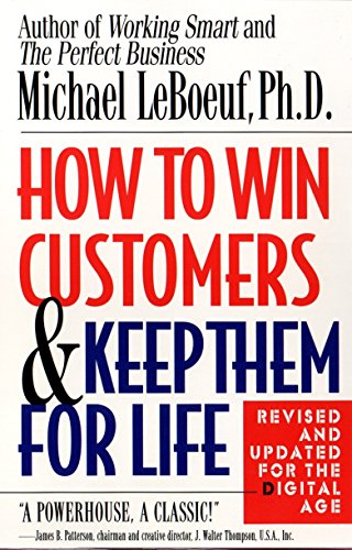 How to Win Customers and Keep Them for Life: Revised and Updated for the Digital Age By Michael LeBoeuf