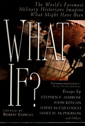 What If?: the World's Foremost Military Historians Imagine What Might Have Been By Edited by Stephen E. Ambrose