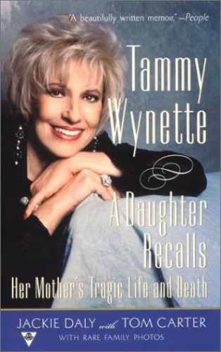 Tammy Wynette: A Daughter Recalls Her Mother's Tragic Life and Death By Jackie Daly