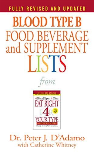 Blood Type B: Food, Beverage & Supplement Lists                         ype By Peter J. D'Adamo