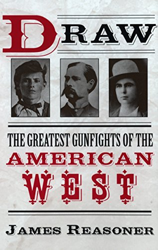 Draw: The Greatest Gunfights of the American West: The Greatest Gunfighters of the American West By James Reasoner