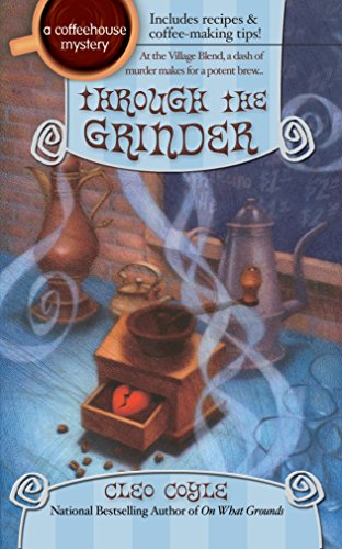 Through the Grinder: A Coffeehouse Mystery Book 2 By Cleo Coyle