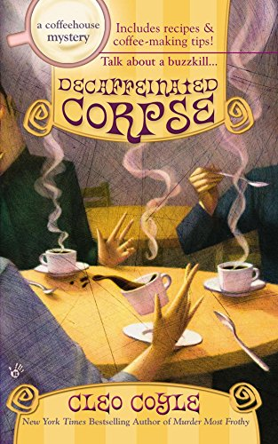 Decaffeinated Corpse: A Coffeehouse Mystery Book 5 By Cleo Coyle