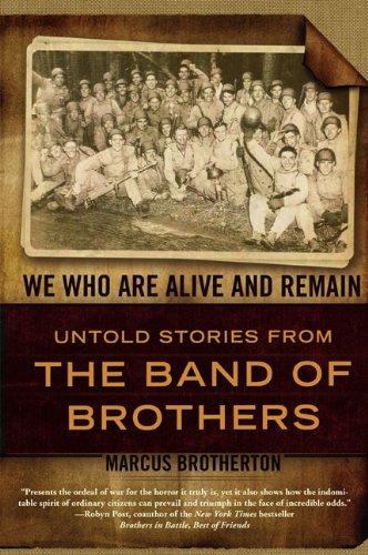 We Who Are Alive and Remain: Untold Stories from the Band of Brothers By Marcus Brotherton