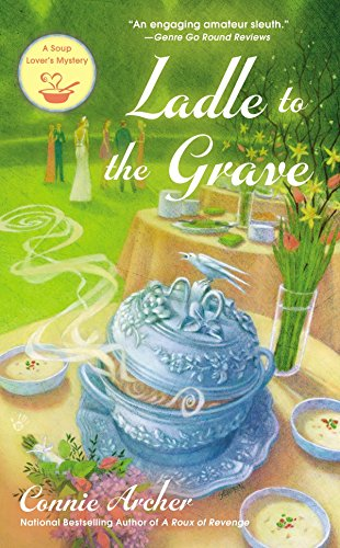 Ladle to the Grave: A Soup Lover's Mystery Book 4 By Connie Archer