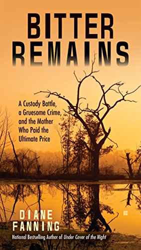 Bitter Remains By Diane Fanning