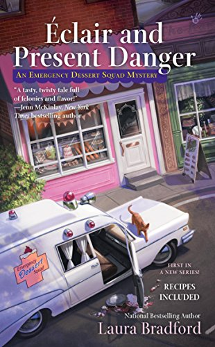 Eclair and Present Danger: An Emergency Dessert Squad Mystery By Laura Bradford