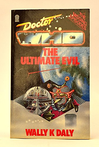 Doctor Who-The Ultimate Evil By Wally K. Daly