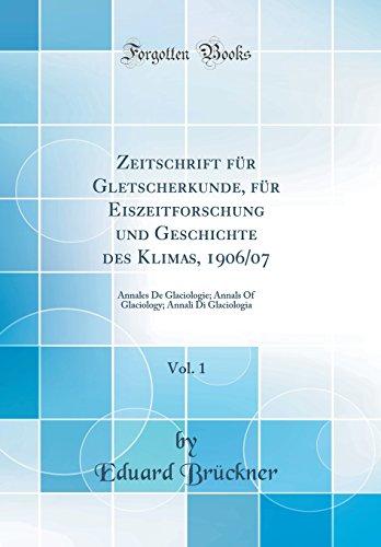 Zeitschrift F r Gletscherkunde, F r Eiszeitforschung Und Geschichte Des Klimas, 1906/07, Vol. 1 By Eduard Bruckner