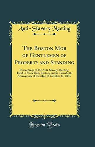 The Boston Mob of Gentlemen of Property and Standing By Anti-Slavery Meeting