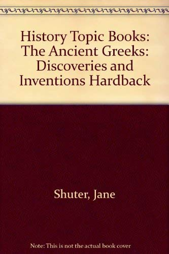 History Topic Books: The Ancient Greeks: Discoveries and Inventions Hardback By Jane Shuter