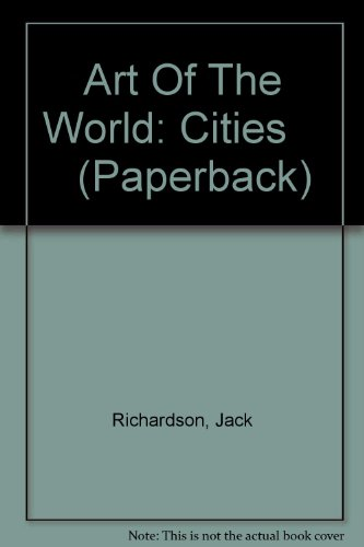 Art Of The World: Cities      (Paperback) By Jack Richardson
