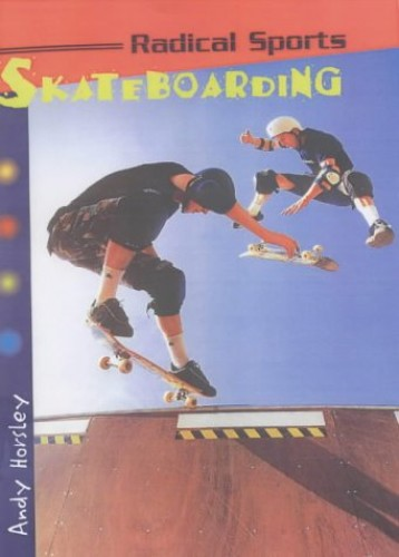 Radical Sports Skateboarding Hardback By Andy Horsley