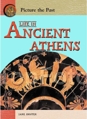 Picture the Past Life in Ancient Athens By Jane Shuter