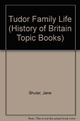History of Britain Topic Books: Tudor Family Life Paperback By Jane Shuter