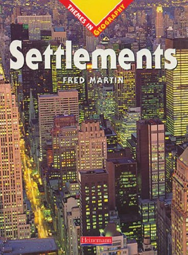 Themes In Geography: Settlements Paperback By Fred Martin