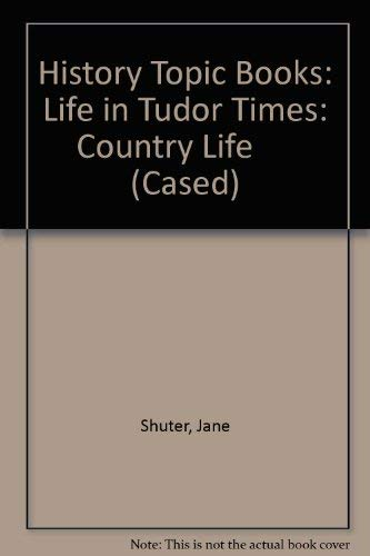 History Topic Books: Life in Tudor Times: Country Life      (Cased) By Jane Shuter