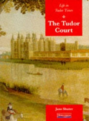 History Topic Books: Life in Tudor Times: The Tudor Court     (Paperback) By Jane Shuter