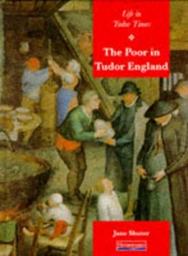 History Topic Books: Life in Tudor Times: The Poor in Tudor England    (Paperback) By Jane Shuter