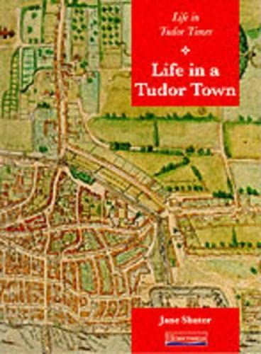 History Topic Books:Life in Tudor Times: Life in a Tudor Town    (Paperback) By Jane Shuter