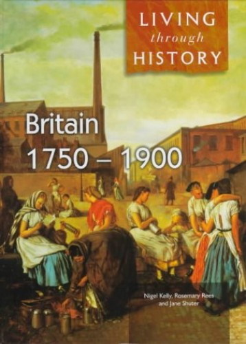 Living Through History: Britain 1750-1900     (Cased) By Jane Shuter