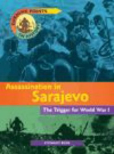 Turning Points In History: Assassination In Sarajevo Cased By Stewart Ross
