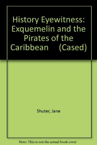 History Eyewitness: Exquemelin and the Pirates of the Caribbean     (Cased) By Jane Shuter
