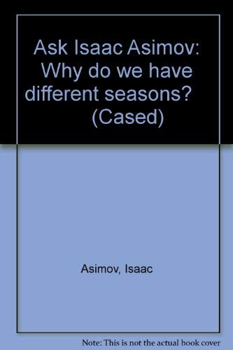 Ask Isaac Asimov: Why do we have different seasons?        (Cased) By Isaac Asimov