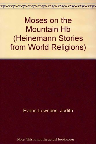 Heinemann Stories from World Religions: Moses on the Mountain   (Cased) By Judith Lowndes