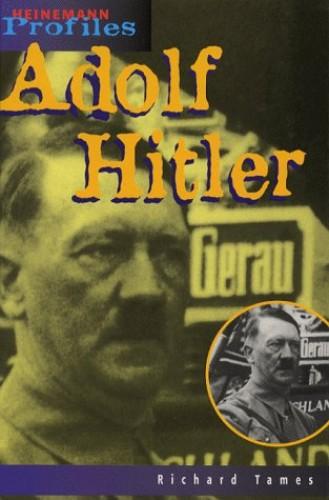 Heinemann Profiles: Adolf Hitler Hardback By Richard Tames
