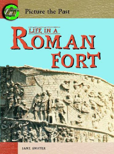 Picture The Past: Life In A Roman Fort Hardback By Jane Shuter