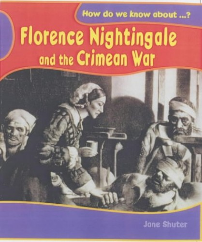 How Do We Know About? Florence Nightingale and The Crimean  War Hardback By Jane Shuter
