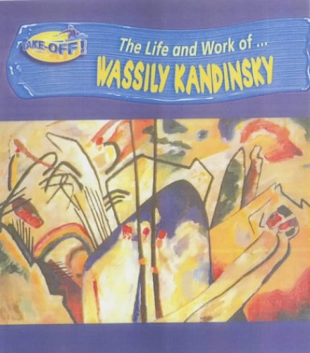 Take Off! Life and Work of Wassily Kandinsky Paperback By Paul Flux