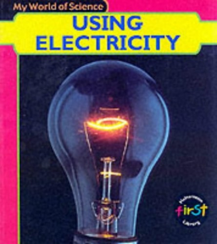 My World of Science: Using Electricty Paperback By Angela Royston