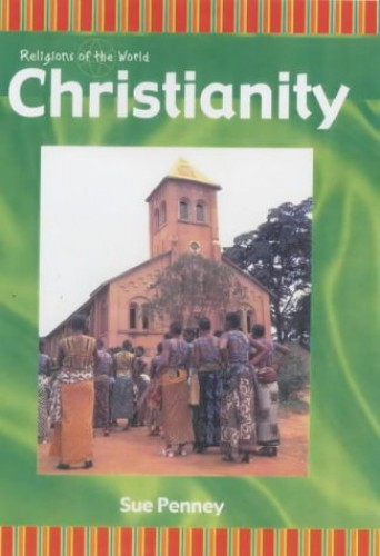 Christianity (Religions of the World) By Sue Penney