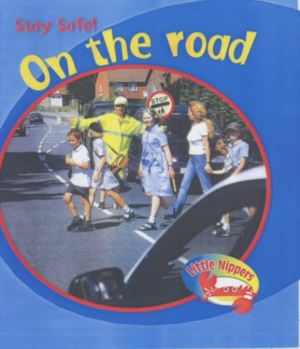 Little Nippers: Stay Safe On The Road Paperback By Lisa Bruce