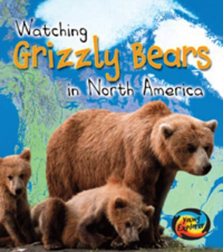 Watching Grizzly Bears in North America  (First Library: Wild World) By Elizabeth Miles