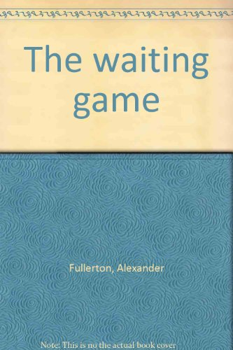 The waiting game By Alexander Fullerton